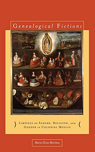 9780804756488: Genealogical Fictions: Limpieza de Sangre, Religion, and Gender in Colonial Mexico