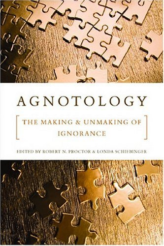 9780804756525: Agnotology: The Making and Unmaking of Ignorance