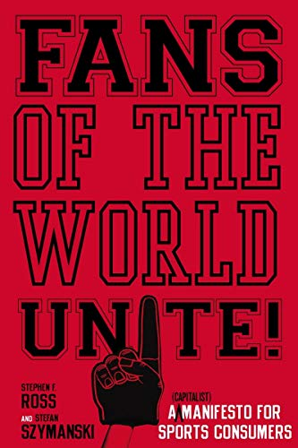 9780804756686: Fans of the World, Unite!: A (Capitalist) Manifesto for Sports Consumers