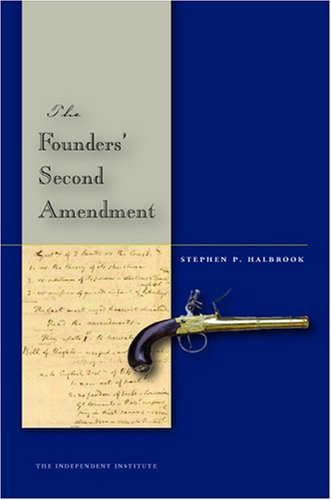 9780804756815: The Founders' Second Amendment: Origins of the Right to Bear Arms (Independent Studies in Political Economy)