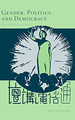 Gender, Politics, and Democracy: Women�s Suffrage in China: Edwards, Louise