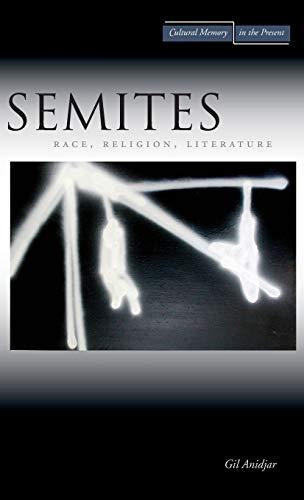 Semites: Race, Religion, Literature (Cultural Memory in the Present): Anidjar, Gil