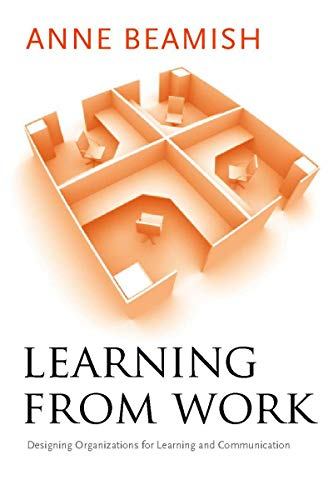 9780804757157: Learning from Work: Designing Organizations for Learning and Communication (Stanford Business Books (Hardcover))