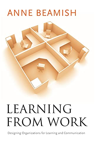 9780804757164: Learning from Work: Designing Organizations for Learning and Communication (Stanford Business Books)