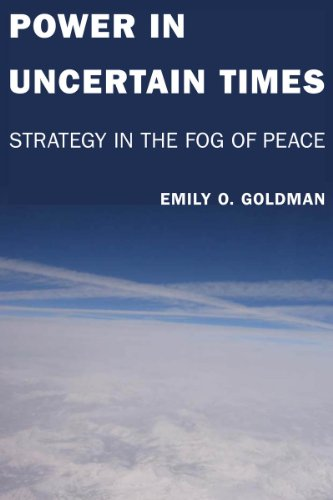 Power in Uncertain Times: Strategy in the Fog of Peace: Goldman, Emily