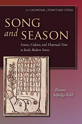 9780804757652: Song and Season: Science, Culture, and Theatrical Time in Early Modern Venice (The Calendar of Venetian Opera)