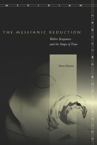 9780804757874: The Messianic Reduction: Walter Benjamin and the Shape of Time (Meridian: Crossing Aesthetics)