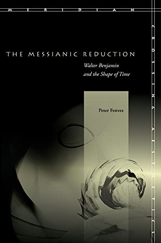 9780804757881: The Messianic Reduction: Walter Benjamin and the Shape of Time (Meridian: Crossing Aesthetics)