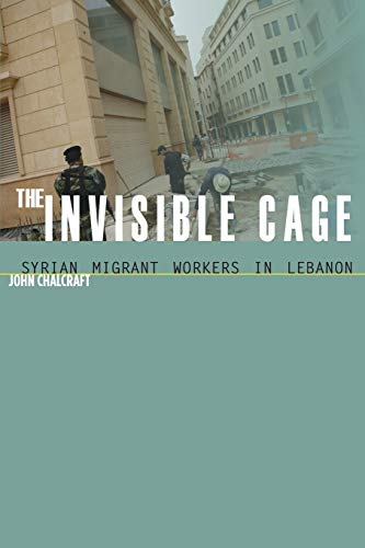 The Invisible Cage: Syrian Migrant Workers in: Chalcraft, John