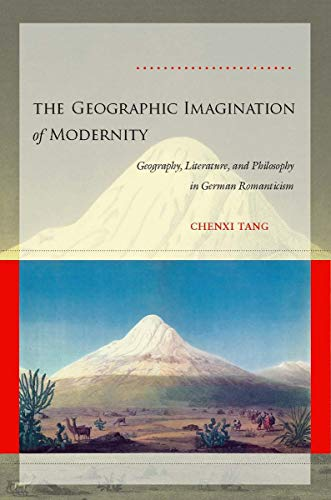 9780804758390: The Geographic Imagination of Modernity: Geography, Literature, and Philosophy in German Romanticism