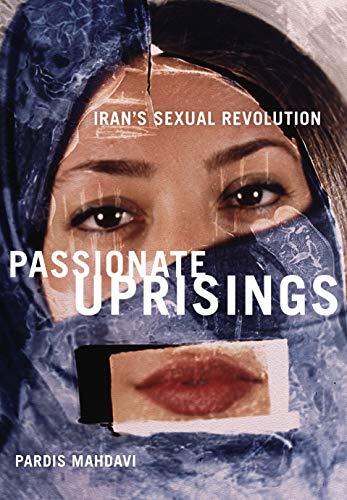 9780804758567: Passionate Uprisings: Iran's Sexual Revolution