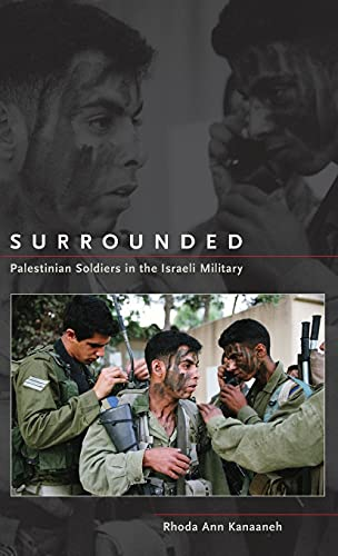Surrounded: Palestinian Soldiers In The Israeli Military.: Kanaaneh, Rhoda Ann.