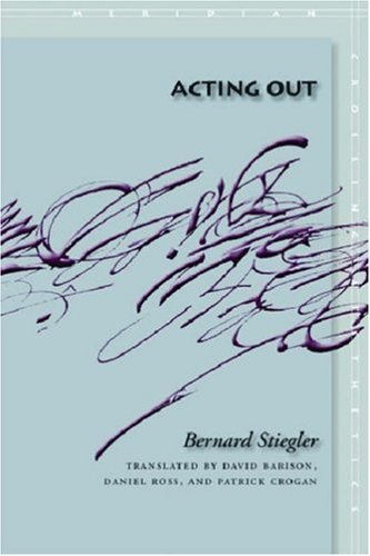 Acting Out (Meridian: Crossing Aesthetics) (9780804758680) by Stiegler, Bernard