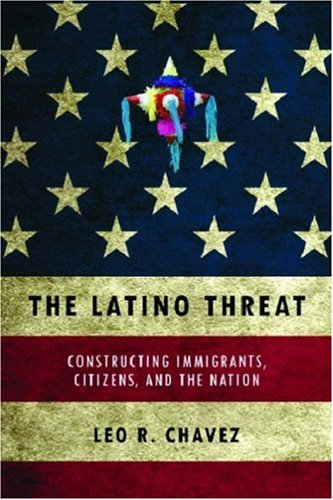 9780804759335: The Latino Threat: Constructing Immigrants, Citizens, and the Nation