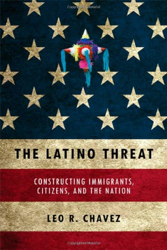 9780804759342: The Latino Threat: Constructing Immigrants, Citizens, and the Nation