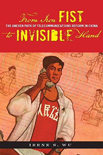 9780804759625: From Iron Fist to Invisible Hand: The Uneven Path of Telecommunications Reform in China