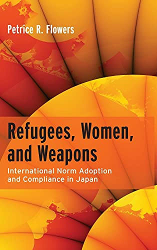 9780804759731: Refugees, Women, and Weapons: International Norm Adoption and Compliance in Japan