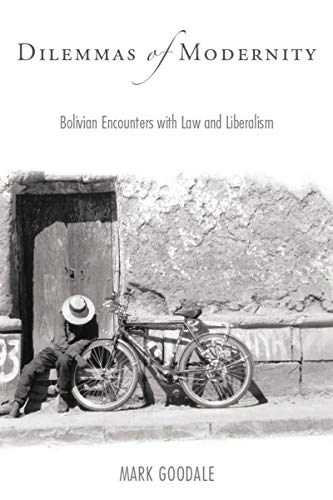 Dilemmas of Modernity: Bolivian Encounters with Law and Liberalism: Goodale, Mark
