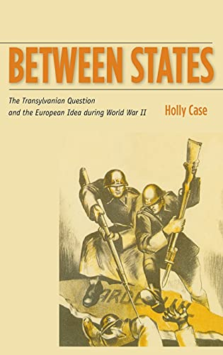 9780804759861: Between States: The Transylvanian Question and the European Idea during World War II (Stanford Studies on Central and Eastern Europe)