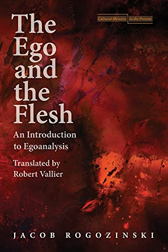 9780804759892: The Ego and the Flesh: An Introduction to Egoanalysis (Cultural Memory in the Present)
