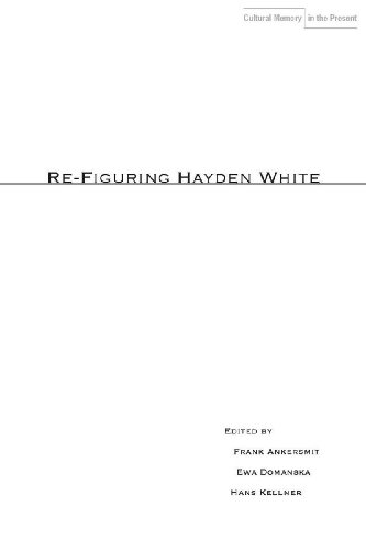 9780804760034: Re-Figuring Hayden White (Cultural Memory in the Present)