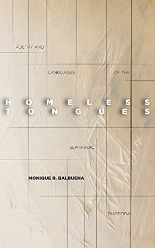 Homeless Tongues: Poetry and Languages of the Sephardic Diaspora (Hardcover): Monique Balbuena