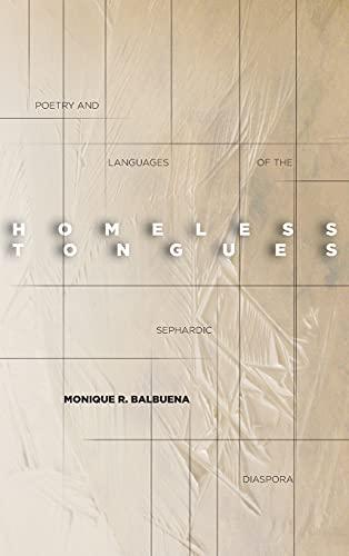 Homeless Tongues: Poetry and Languages of the Sephardic Diaspora (Hardcover): Monique Balbuena