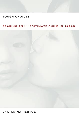 9780804761291: Tough Choices: Bearing an Illegitimate Child in Japan