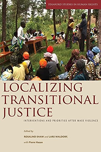 Localizing Transitional Justice: Interventions and Priorities after: Shaw, Rosalind [Editor];