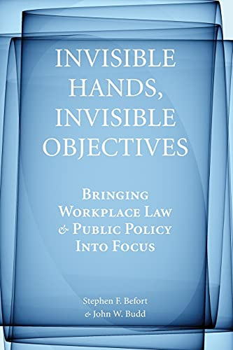 9780804761543: Invisible Hands, Invisible Objectives: Bringing Workplace Law and Public Policy Into Focus (Stanford Economics & Finance)