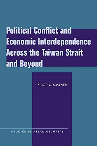 9780804762038: Political Conflict and Economic Interdependence Across the Taiwan Strait and Beyond (Studies in Asian Security)