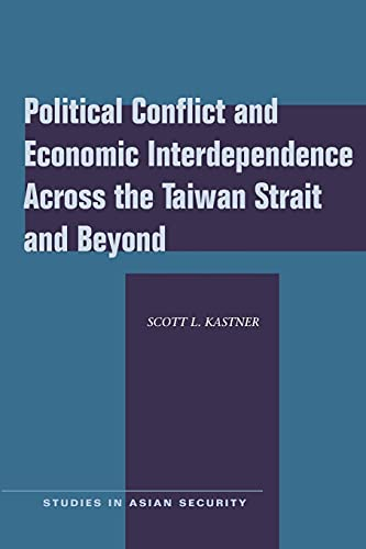 9780804762045: Political Conflict and Economic Interdependence Across the Taiwan Strait and Beyond (Studies in Asian Security)