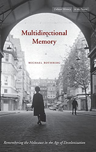 9780804762175: Multidirectional Memory: Remembering the Holocaust in the Age of Decolonization (Cultural Memory in the Present)