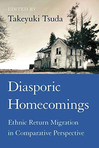 Diasporic Homecomings: Ethnic Return Migration in Comparative Perspective: Takeyuki Tsuda