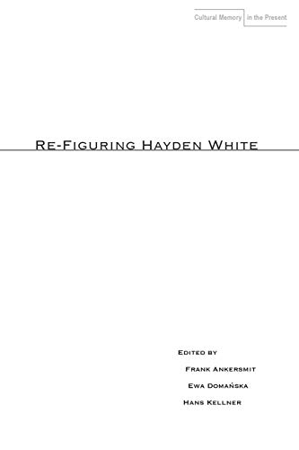9780804762755: Re-Figuring Hayden White (Cultural Memory in the Present)