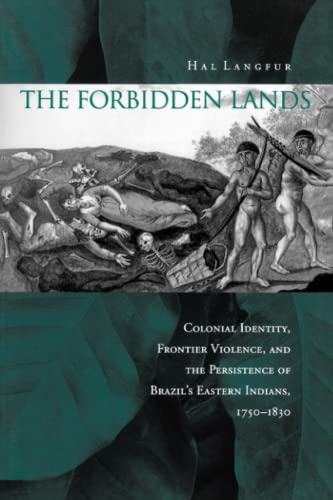 9780804763387: The Forbidden Lands: Colonial Identity, Frontier Violence, and the Persistence of Brazil's Eastern Indians, 1750-1830