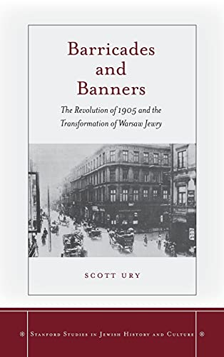 Barricades and Banners: The Revolution of 1905 and the Transformation of Warsaw Jewry (Hardback): ...