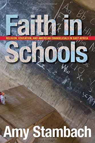 9780804768504: Faith in Schools: Religion, Education, and American Evangelicals in East Africa