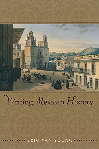 9780804768610: Writing Mexican History