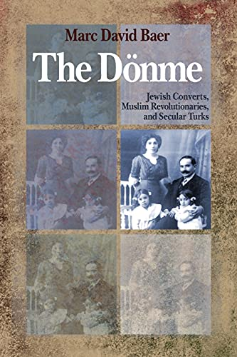 9780804768689: The Dönme: Jewish Converts, Muslim Revolutionaries, and Secular Turks
