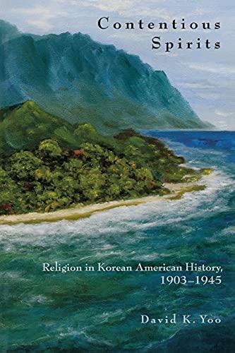 9780804769297: Contentious Spirits: Religion in Korean American History, 1903-1945 (Asian America)