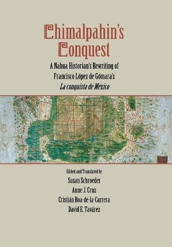 9780804769488: Chimalpahin's Conquest: A Nahua Historian's Rewriting of Francisco Lopez de Gomara's La conquista de Mexico (Series Chimalpahin)
