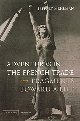 9780804769624: Adventures in the French Trade: Fragments Toward a Life (Cultural Memory in the Present)