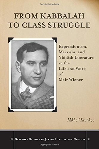 9780804770071: From Kabbalah to Class Struggle: Expressionism, Marxism, and Yiddish Literature in the Life and Work of Meir Wiener (Stanford Studies in Jewish History and Culture)