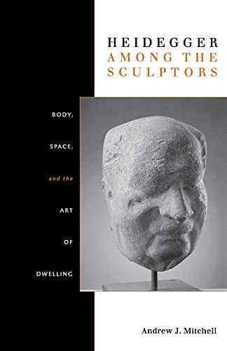 9780804770231: Heidegger Among the Sculptors: Body, Space, and the Art of Dwelling