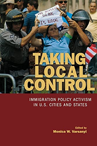 9780804770279: Taking Local Control: Immigration Policy Activism in U.S. Cities and States
