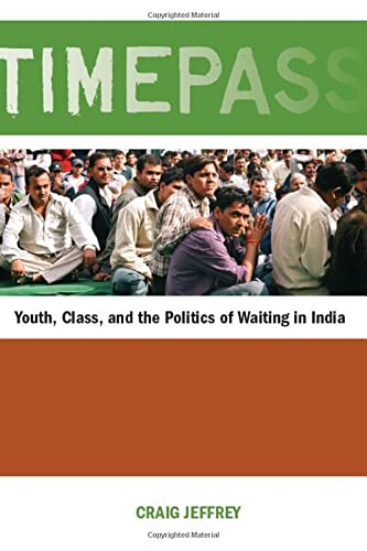 9780804770736: Timepass: Youth, Class, and the Politics of Waiting in India