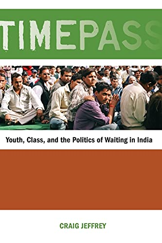 9780804770743: Timepass: Youth, Class, and the Politics of Waiting in India