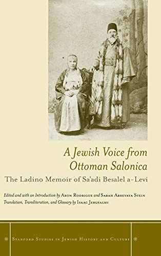 A Jewish Voice from Ottoman Salonica: The Ladino Memoir of Sa'adi Besalel a-Levi (Stanford ...