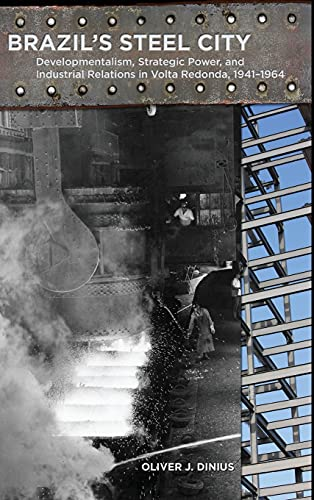 9780804771689: Brazil's Steel City: Developmentalism, Strategic Power, and Industrial Relations in Volta Redonda, 1941-1964